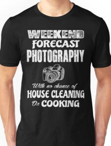 Weekend forecast photography with no chance of house cleaning or cooking Unisex T-Shirt