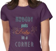 Nobody puts Baby in a corner Womens Fitted T-Shirt