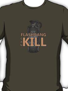 Fps things - Flashbang can kill T-Shirt