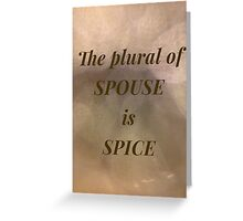 The plural of spouse is spice Greeting Card
