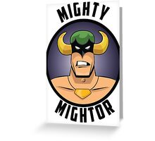 Mighty Mightor Greeting Card