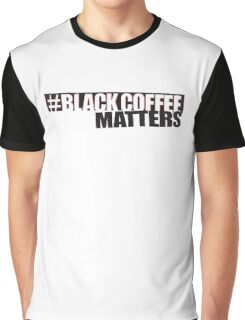 #Black Coffee Matters Graphic T-Shirt