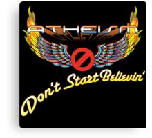 ATHEISM - Don't Start Believin'! Canvas Print