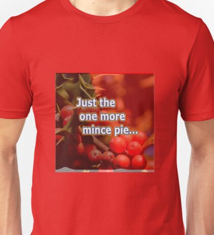 just the one more mince pie Unisex T-Shirt