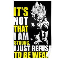 I Just Refuse To Be Weak (Vegeta) Poster