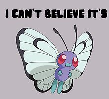 I Can't Believe It's Butterfree by MelonLoaf