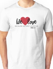 1 John 4:19 – We love because he first loved us T-Shirt [w/reference] Unisex T-Shirt