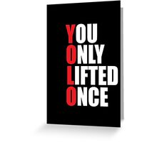 YOLO - You Only Lifted Once Greeting Card
