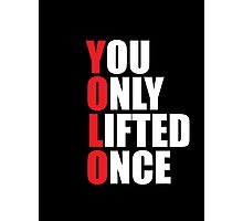 YOLO - You Only Lifted Once Photographic Print