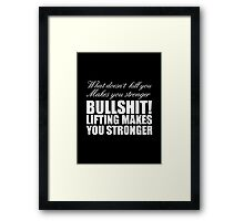 What doesn't kill you makes you stronger Framed Print