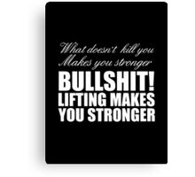 What doesn't kill you makes you stronger Canvas Print