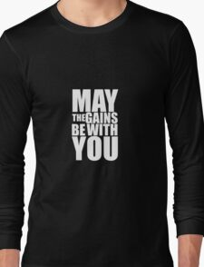 May the Gains be with you Long Sleeve T-Shirt