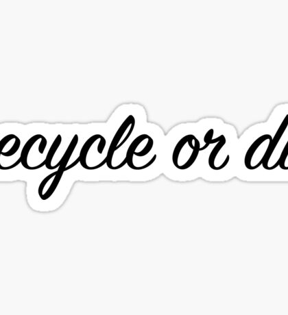 recycle or die Sticker
