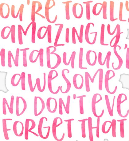 you're totally, amazingly, fantabulously awesome... Sticker