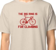 The Big Ring Is For Climbing Classic T-Shirt