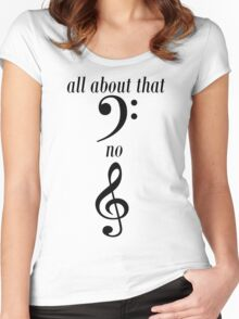 All about that bass No treble Women's Fitted Scoop T-Shirt