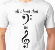All about that bass No treble Unisex T-Shirt