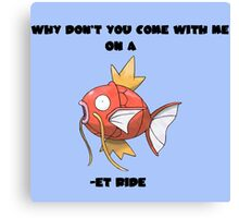 Why Don't You Come With Me On A Magikarp -et Ride Canvas Print