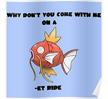 Why Don't You Come With Me On A Magikarp -et Ride Poster