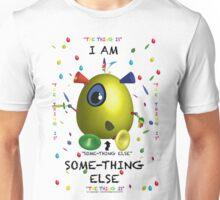 I am Some-Thing Else Unisex T-Shirt