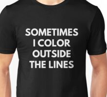 Sometimes I Color Outside The Lines Unisex T-Shirt