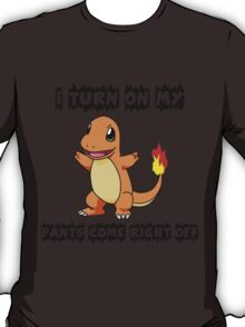 I Turn On My Charmander Pants Come Right Off T-Shirt