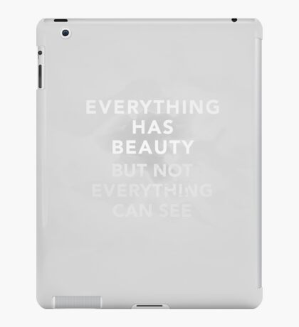 Everything Has Beauty... iPad Case/Skin