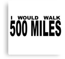 I WOULD WALK 500 MILES Canvas Print