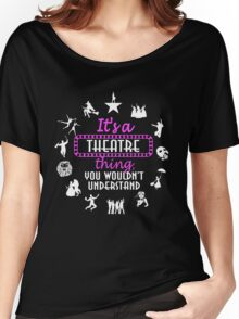 It's A Theatre Thing! Women's Relaxed Fit T-Shirt