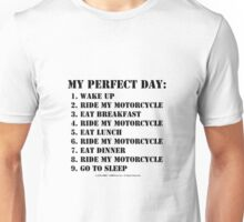 My Perfect Day: Ride My Motorcycle - Black Text Unisex T-Shirt