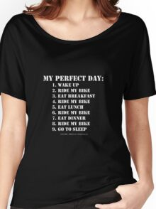 My Perfect Day: Ride My Bike - White Text Women's Relaxed Fit T-Shirt