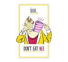 Don't eat me! Photographic Print