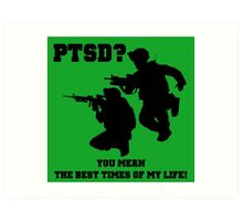 PTSD? You mean the best years of my life! Art Print