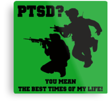 PTSD? You mean the best years of my life! Metal Print