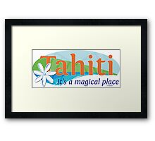 Tahiti, it's a magical place Framed Print