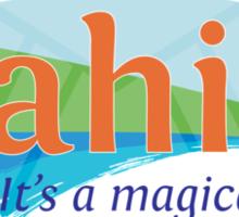 Tahiti, it's a magical place Sticker