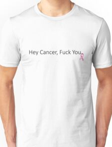 Hey Cancer, Fuck you! Unisex T-Shirt