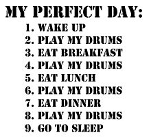 My Perfect Day: Play My Drums - Black Text by cmmei