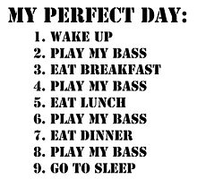 My Perfect Day: Play My Bass - Black Text by cmmei