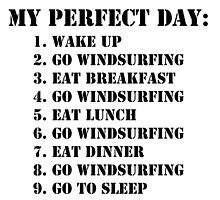My Perfect Day: Go Windsurfing - Black Text by cmmei
