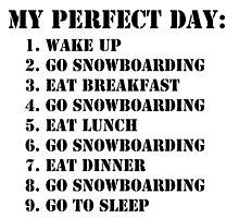 My Perfect Day: Go Snowboarding - Black Text by cmmei