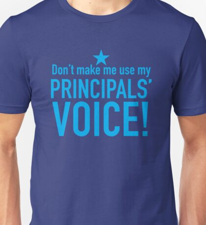 Don't make me use my PRICIPALS' VOICE Unisex T-Shirt