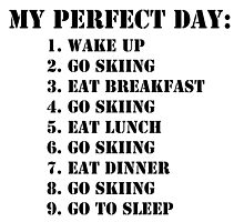 My Perfect Day: Go Skiing - Black Text by cmmei