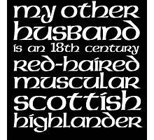 Limited Edition 'My Other Husband is a Scottish Highlander' T-Shirt Photographic Print