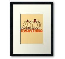 Pumpkin Spice Everything! Framed Print