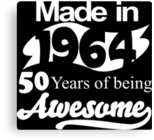 Made in 1964... 50 Years of being Awesome Canvas Print