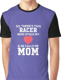 There's A Racer Who Stole My Heart He Calls Me Mom Mother's Day Graphic T-Shirt