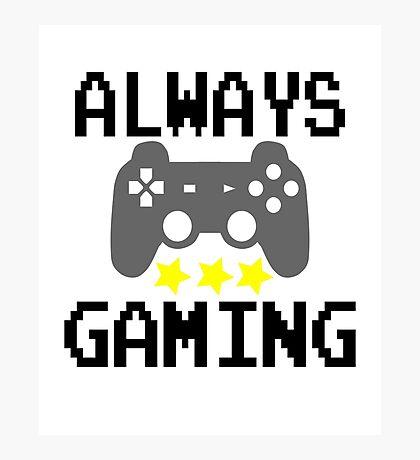 Always Gaming Photographic Print