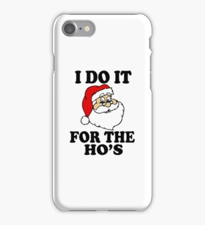 Santa Christmas Apparell | I DO IT FOR THE HO's iPhone Case/Skin