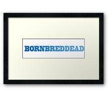 Born Bred Dead Framed Print